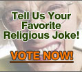 Vote Now: What is your favorite religious joke?